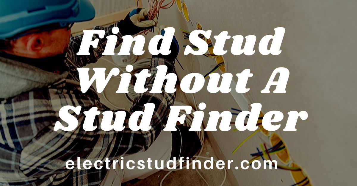 How To Find Stud Without A Stud Finder